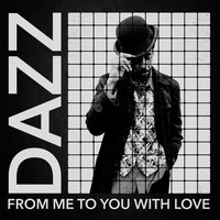 From Me to You with Love — DAZZ