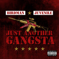 Just Another Gangsta — Birdman, Juvenile