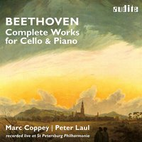 Beethoven: Complete Works for Cello and Piano — Marc Coppey & Peter Laul