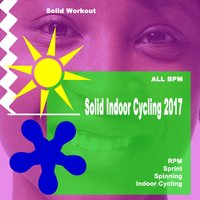 Solid Workout Presents Solid Indoor Cycling 2017 (Motivational Rpm, Sprint, Spinning & Indoor Cycling Workout Session) — сборник