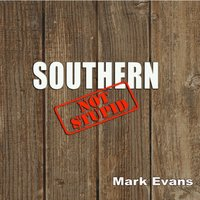 Southern, Not Stupid — Mark Evans
