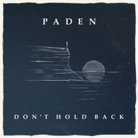 Don't Hold Back — Paden