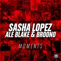 Moments — Sasha Lopez, Broono, Ale Blake