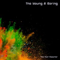 The Young & Boring — The Riot Rooster
