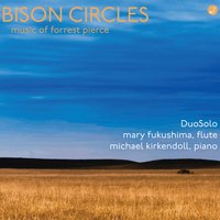 Bison Circles - The Music of Forrest Pierce — Mary Fukushima, Forrest Pierce, DuoSolo, Michael Kirkendoll