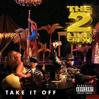 Take It Off — The 2 Live Crew
