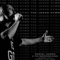The Jesus Hymn — The Awakening Band, Daniel Hagen