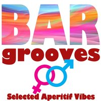 Bar Grooves (Selected Aperitif Vibes) — сборник