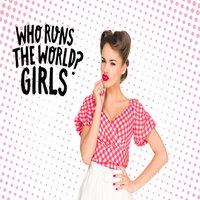 Who Runs the World? Girls — сборник