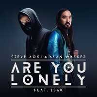 Are You Lonely — Steve Aoki, Alan Walker, Isak