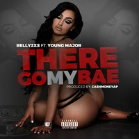 There Go My Bae — Young Major, Relly2Xs