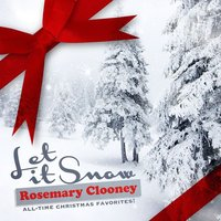 Let It Snow - All-Time Christmas Favorites! — Rosemary Clooney