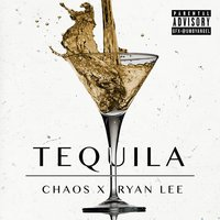 Tequila — Chaos, Ryan Lee