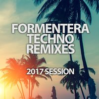 Formentera Techno Remixes 2017 Session — сборник