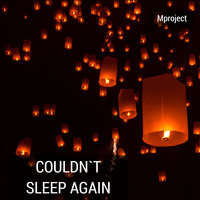 Couldn't Sleep Again — Mproject