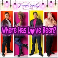 Where Has Love Been — Feelosophy