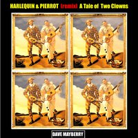 Harlequin & Pierrot a Tale of Two Clowns — Simon Walker, Dave Mayberry