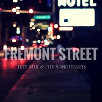 Fremont Street — Jeff Mix & The Songhearts