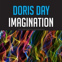 Doris Day Imagination — Doris Day, Doris Day with Frank Devol and His Orchestra, Doris Day with Paul Weston And His Music From Hollywood, Harry James And His Orchestra, George Sivarvo's Orchestra, Doris Day & Frank Devol And His Orchestra, Paul Weston And His Music From Hollywood, Harry James and His Orchestra, George Sivarvo's Orchestra, Irving Berlin