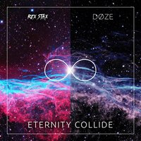 Eternity Collide — Rex Stax, DØZE
