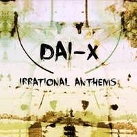 Irrational Anthems — Dai-X