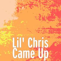 Came Up — Lil' Chris