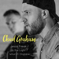 Jesus Freak / In the Light / What If I Stumble — Chad Graham