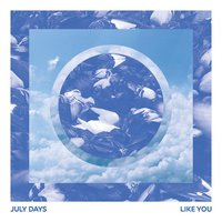 Like You — July Days