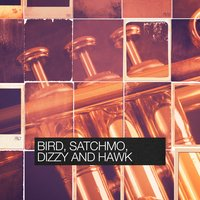 Bird, Satchmo, Dizzy and Hawk — сборник
