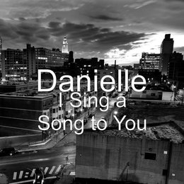 I Sing a Song to You — Danielle