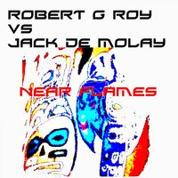 Near Flames — Jack de Molay, Robert G Roy, Robert G Roy, Jack De Molay