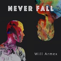 Never Fall — Will Armex