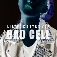 Bad Cell — Little Destroyer
