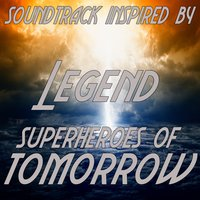 Soundtrack Inspired by Legend Superheroes of Tomorrow — сборник