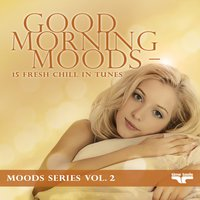 Good Morning Moods - 15 fresh Chill in tunes - Moods Series, Vol. 2 — сборник