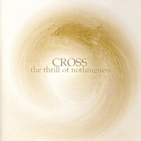 The Thrill of Nothingness — Cross