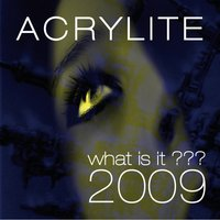 What Is It??? 2009 — Acrylite