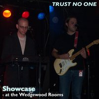 Showcase (at the Wedgewood Rooms) — Trust No One