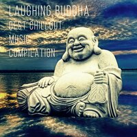 Laughing Buddha - Best Chillout Music Compilation, Open Your Mind and Relax with Nature Sounds, Practice Yoga Poses for Body Balance and Spirit Sanctification, Feel Positive Energy and Inner Power — Laughing Buddha Universe
