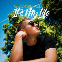 It's My Life — Georgie Keller