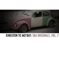 Kingston to Mo'bay: Ska Originals, Vol. 7 — сборник
