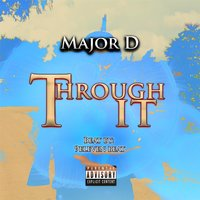 Through It — Major D