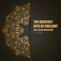 The Greatest Hits of Chillout: Easy Listen Collection — сборник