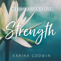 Meditations for Strength — Karina Godwin