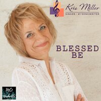 Blessed Be — Kris Miller