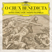 O Crux Benedicta. Lent and Holy Week at the Sistine Chapel — Sistine Chapel Choir, Massimo Palombella