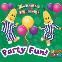 Party Fun! — Bananas In Pyjamas
