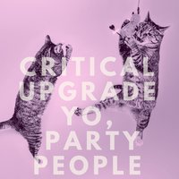 Yo, Party People — Critical Upgrade