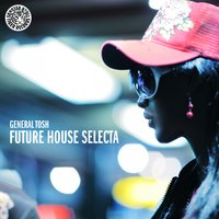 Future House Selecta — General Tosh