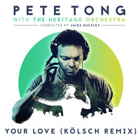 Your Love — Pete Tong, Jamie Principle, Jules Buckley, The Heritage Orchestra
